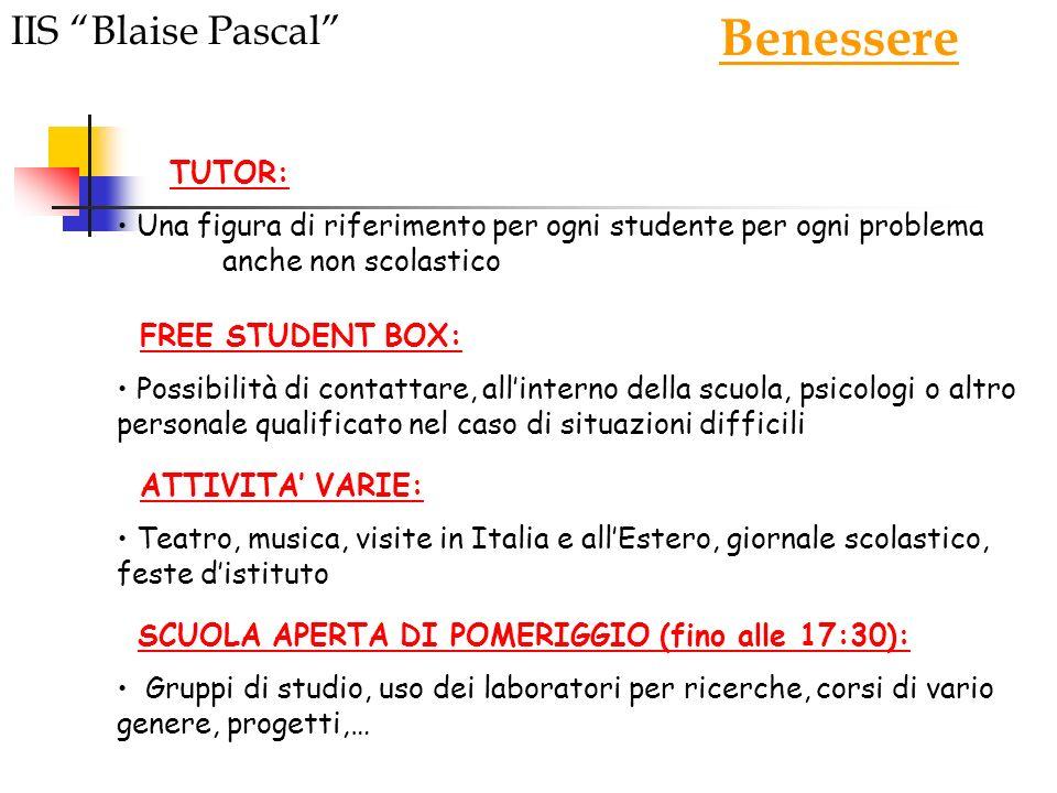 IIS Blaise Pascal Benessere TUTOR: Una figura di riferimento per ogni studente per ogni problema anche non scolastico FREE STUDENT BOX: Possibilità di