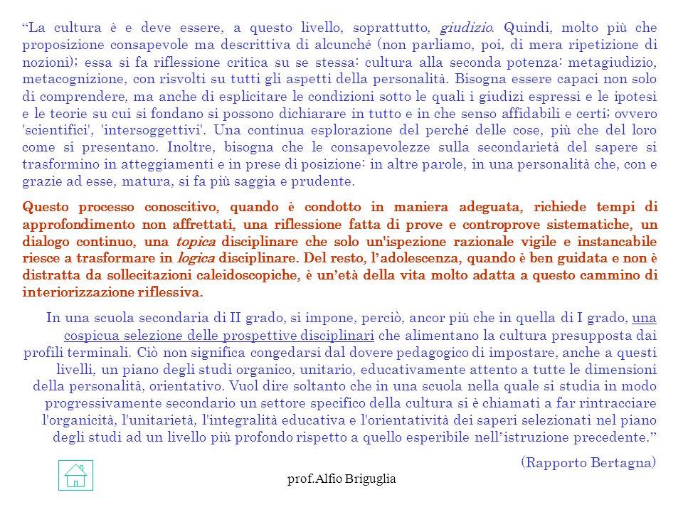 prof.Alfio Briguglia La cultura è e deve essere, a questo livello, soprattutto, giudizio. Quindi, molto pi ù che proposizione consapevole ma descritti
