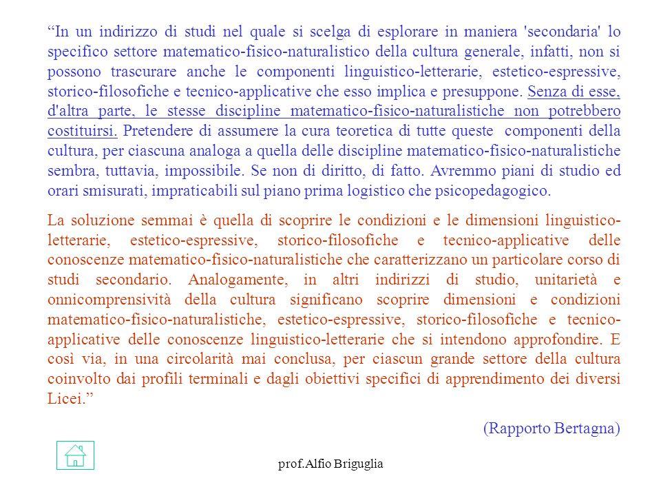 prof.Alfio Briguglia In un indirizzo di studi nel quale si scelga di esplorare in maniera 'secondaria' lo specifico settore matematico-fisico-naturali