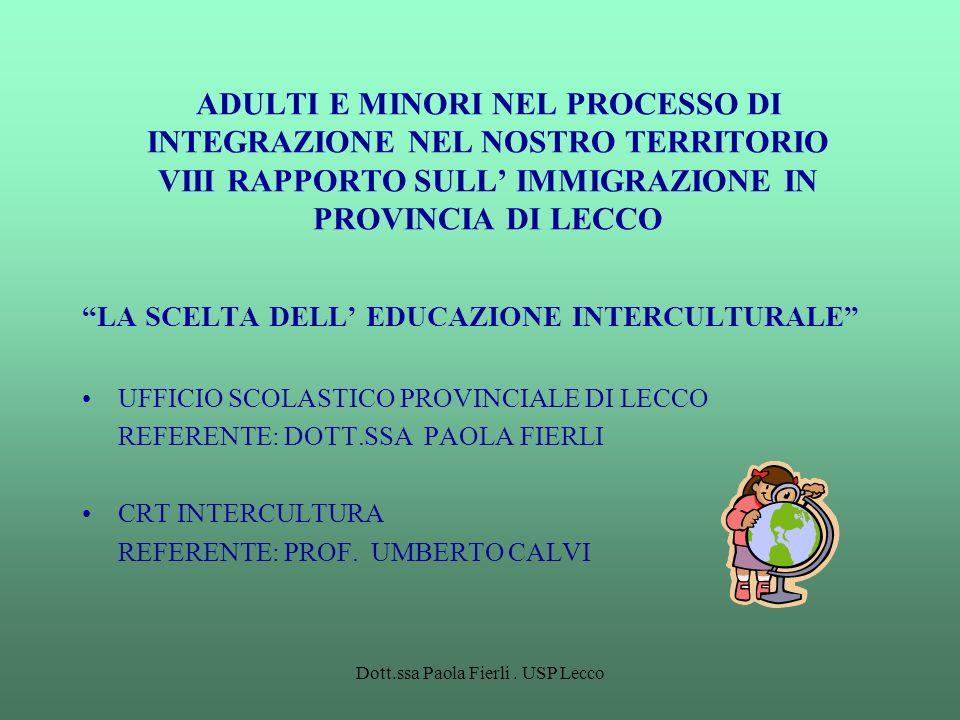 Dott.ssa Paola Fierli. USP Lecco ADULTI E MINORI NEL PROCESSO DI INTEGRAZIONE NEL NOSTRO TERRITORIO VIII RAPPORTO SULL IMMIGRAZIONE IN PROVINCIA DI LE