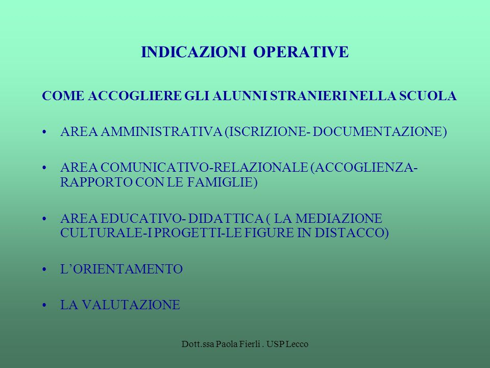 Dott.ssa Paola Fierli. USP Lecco INDICAZIONI OPERATIVE COME ACCOGLIERE GLI ALUNNI STRANIERI NELLA SCUOLA AREA AMMINISTRATIVA (ISCRIZIONE- DOCUMENTAZIO
