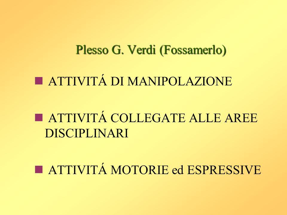 Plesso G. Verdi (Fossamerlo) ATTIVITÁ DI MANIPOLAZIONE ATTIVITÁ COLLEGATE ALLE AREE DISCIPLINARI ATTIVITÁ MOTORIE ed ESPRESSIVE