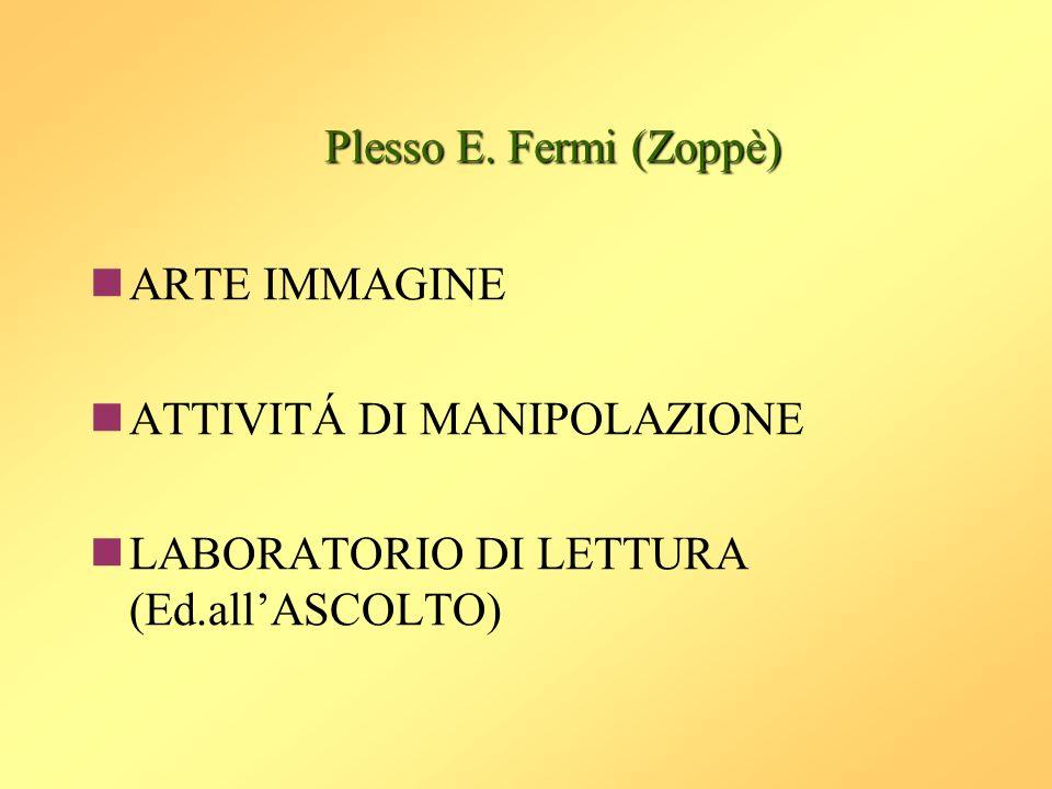 Plesso E. Fermi (Zoppè) ARTE IMMAGINE ATTIVITÁ DI MANIPOLAZIONE LABORATORIO DI LETTURA (Ed.allASCOLTO)
