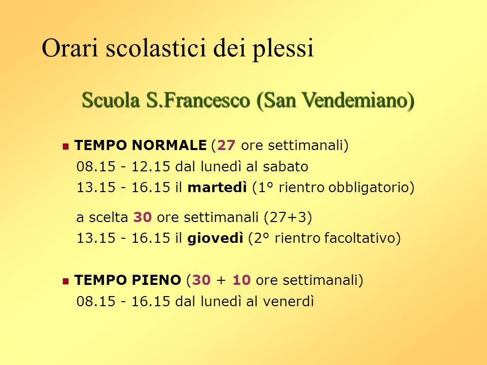 Orari scolastici dei plessi Scuola S.Francesco (San Vendemiano) TEMPO NORMALE (27 ore settimanali) 08.15 - 12.15 dal lunedì al sabato 13.15 - 16.15 il