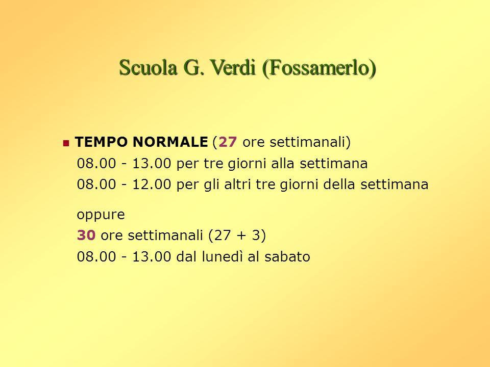 Scuola G. Verdi (Fossamerlo) TEMPO NORMALE (27 ore settimanali) 08.00 - 13.00 per tre giorni alla settimana 08.00 - 12.00 per gli altri tre giorni del