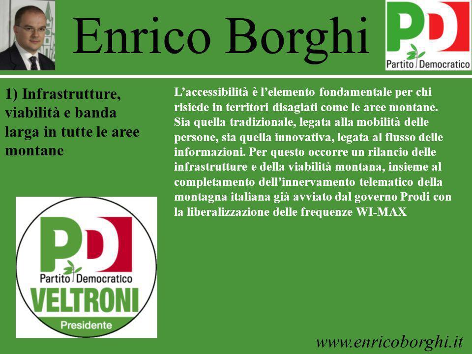 www.enricoborghi.it Enrico Borghi Laccessibilità è lelemento fondamentale per chi risiede in territori disagiati come le aree montane. Sia quella trad