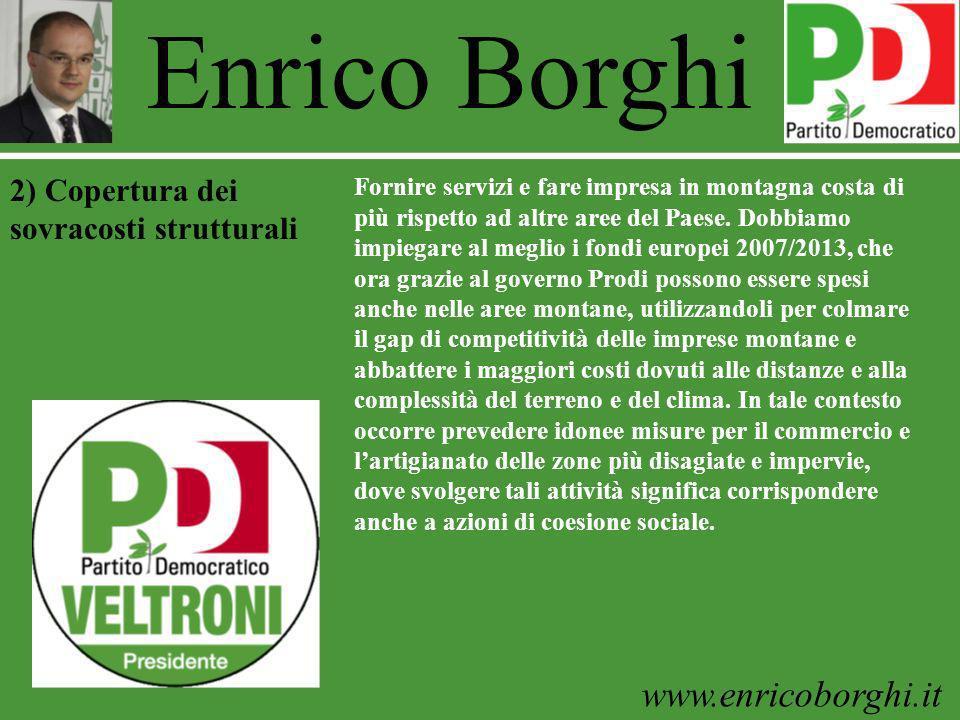 www.enricoborghi.it Enrico Borghi Fornire servizi e fare impresa in montagna costa di più rispetto ad altre aree del Paese. Dobbiamo impiegare al megl