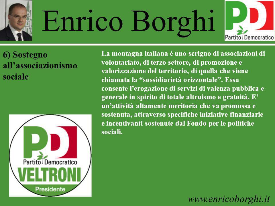 www.enricoborghi.it Enrico Borghi La montagna italiana è uno scrigno di associazioni di volontariato, di terzo settore, di promozione e valorizzazione del territorio, di quella che viene chiamata la sussidiarietà orizzontale.