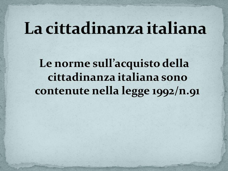 Le norme sullacquisto della cittadinanza italiana sono contenute nella legge 1992/n.91