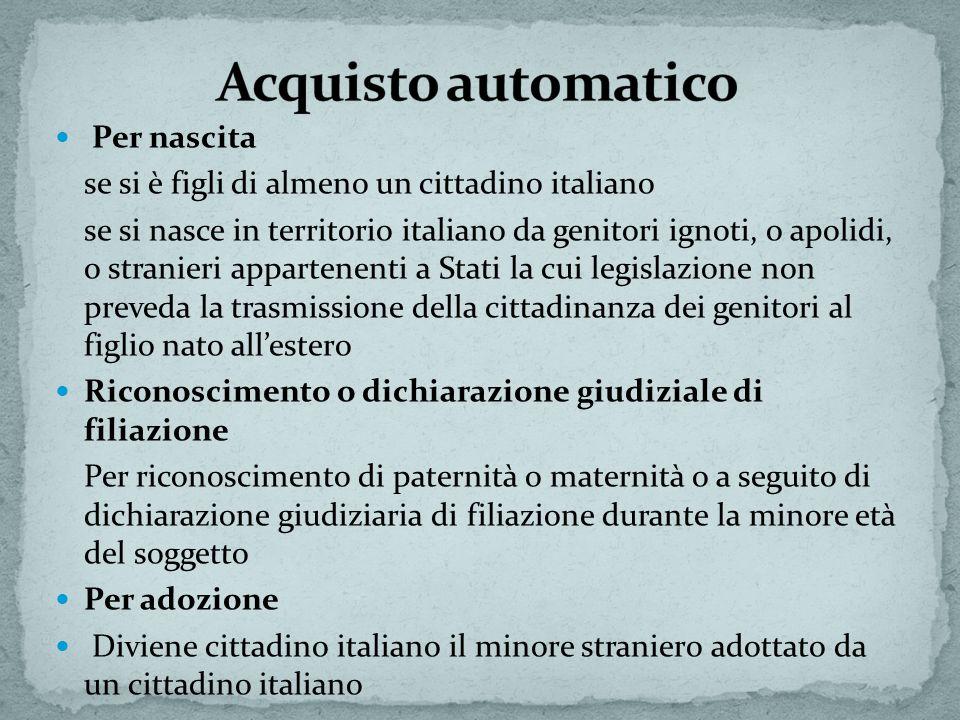 Per nascita se si è figli di almeno un cittadino italiano se si nasce in territorio italiano da genitori ignoti, o apolidi, o stranieri appartenenti a