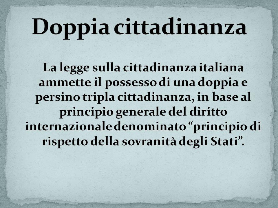 La legge sulla cittadinanza italiana ammette il possesso di una doppia e persino tripla cittadinanza, in base al principio generale del diritto intern