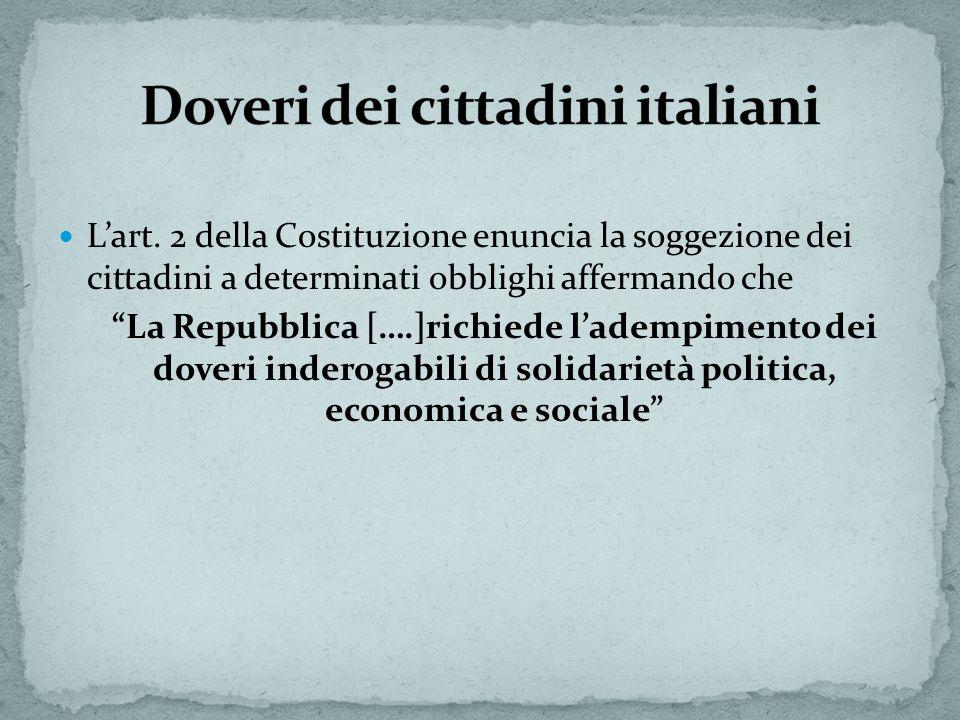 Lart. 2 della Costituzione enuncia la soggezione dei cittadini a determinati obblighi affermando che La Repubblica [….]richiede ladempimento dei dover
