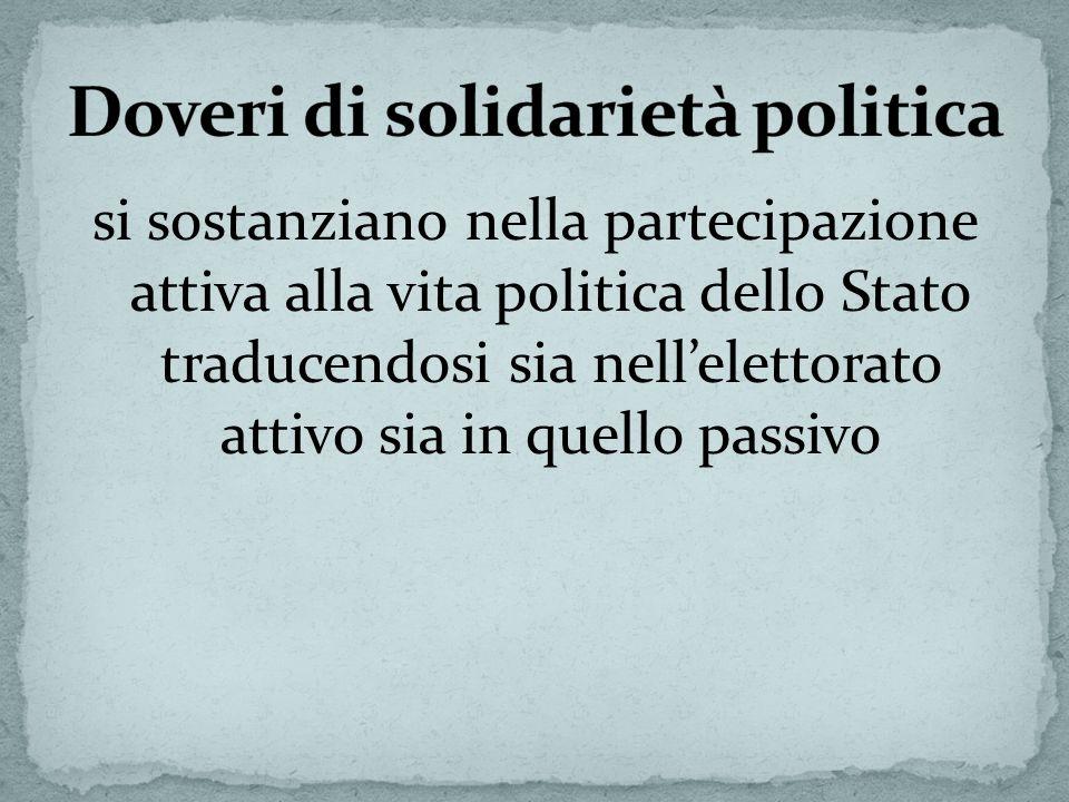 si sostanziano nella partecipazione attiva alla vita politica dello Stato traducendosi sia nellelettorato attivo sia in quello passivo