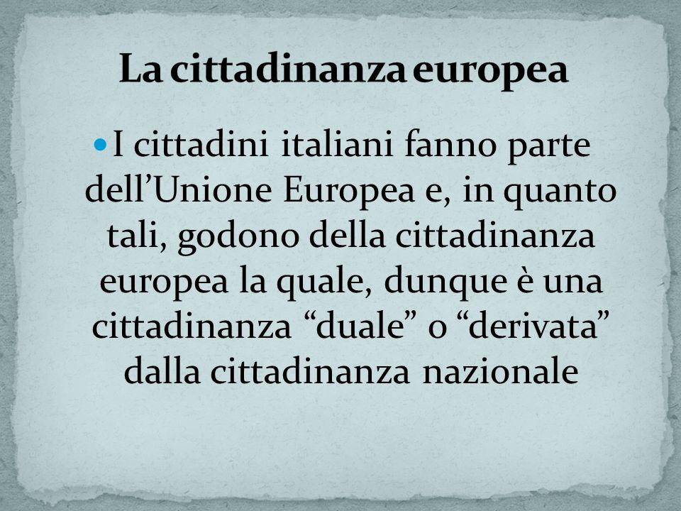I cittadini italiani fanno parte dellUnione Europea e, in quanto tali, godono della cittadinanza europea la quale, dunque è una cittadinanza duale o d