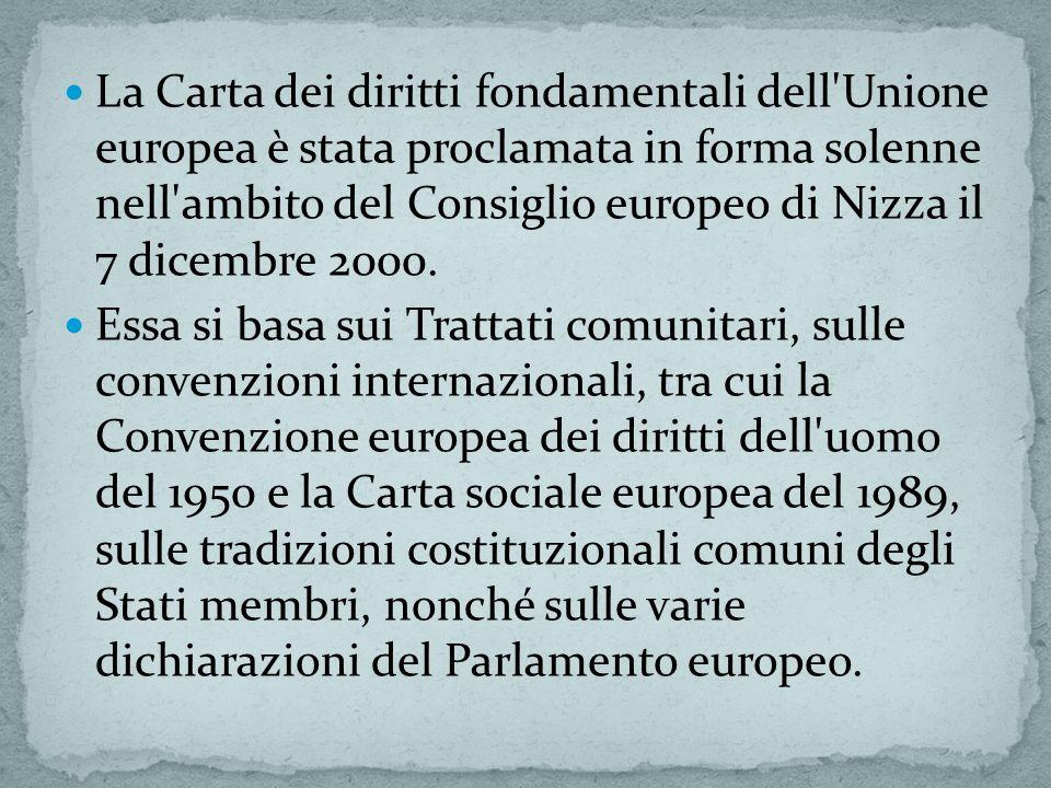 La Carta dei diritti fondamentali dell'Unione europea è stata proclamata in forma solenne nell'ambito del Consiglio europeo di Nizza il 7 dicembre 200
