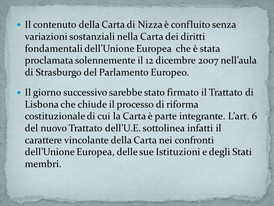 Il contenuto della Carta di Nizza è confluito senza variazioni sostanziali nella Carta dei diritti fondamentali dellUnione Europea che è stata proclam