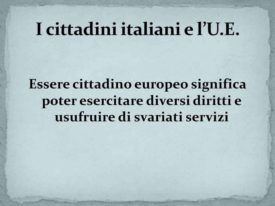 Essere cittadino europeo significa poter esercitare diversi diritti e usufruire di svariati servizi