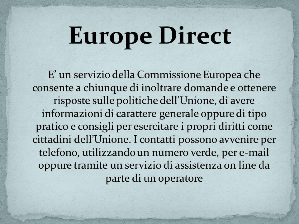 Europe Direct E un servizio della Commissione Europea che consente a chiunque di inoltrare domande e ottenere risposte sulle politiche dellUnione, di