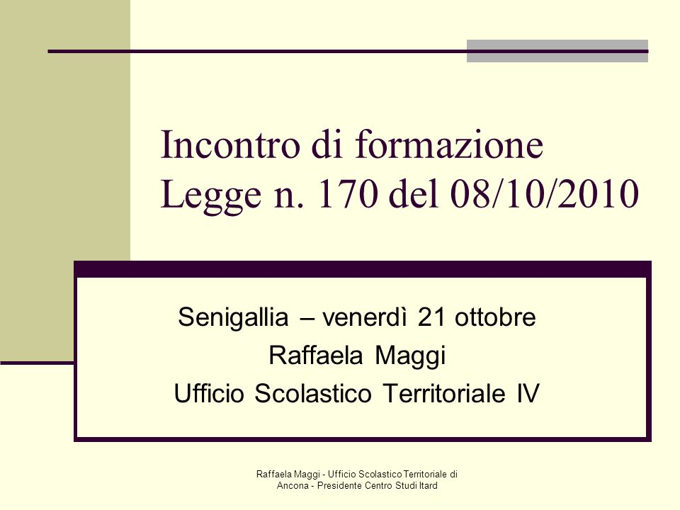 Raffaela Maggi - Ufficio Scolastico Territoriale di Ancona - Presidente Centro Studi Itard Incontro di formazione Legge n. 170 del 08/10/2010 Senigall