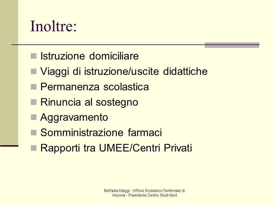 Raffaela Maggi - Ufficio Scolastico Territoriale di Ancona - Presidente Centro Studi Itard Inoltre: Istruzione domiciliare Viaggi di istruzione/uscite