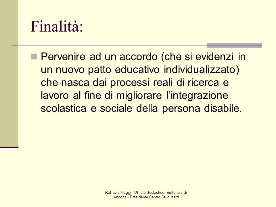 Raffaela Maggi - Ufficio Scolastico Territoriale di Ancona - Presidente Centro Studi Itard Finalità: Pervenire ad un accordo (che si evidenzi in un nu