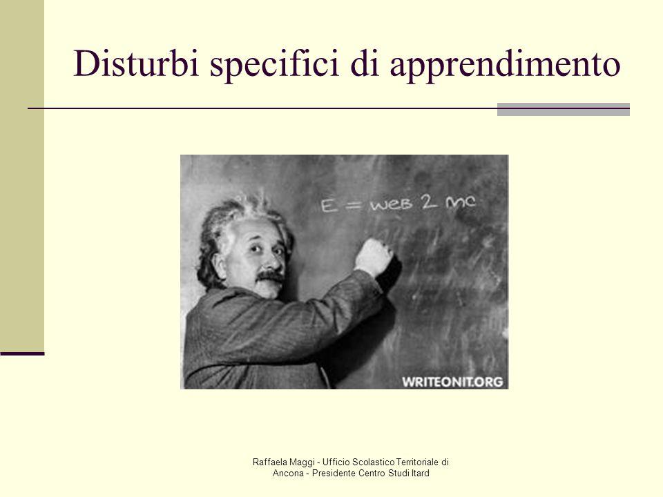Raffaela Maggi - Ufficio Scolastico Territoriale di Ancona - Presidente Centro Studi Itard Disturbi specifici di apprendimento