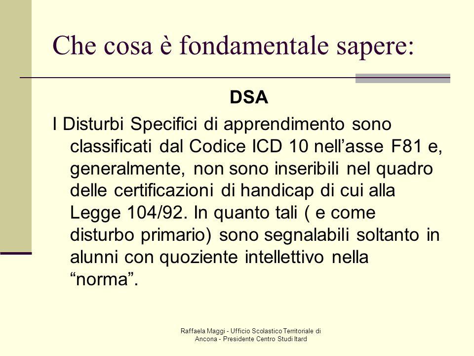 Raffaela Maggi - Ufficio Scolastico Territoriale di Ancona - Presidente Centro Studi Itard Che cosa è fondamentale sapere: DSA I Disturbi Specifici di
