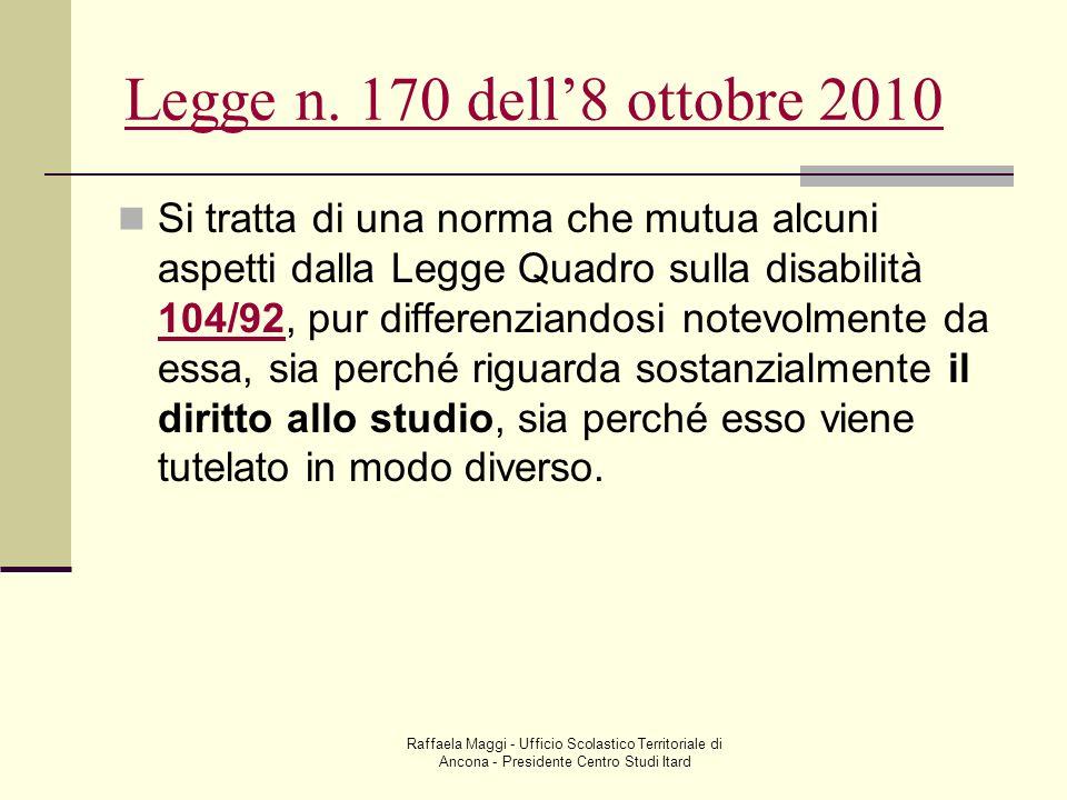 Raffaela Maggi - Ufficio Scolastico Territoriale di Ancona - Presidente Centro Studi Itard Legge n. 170 dell8 ottobre 2010 Si tratta di una norma che