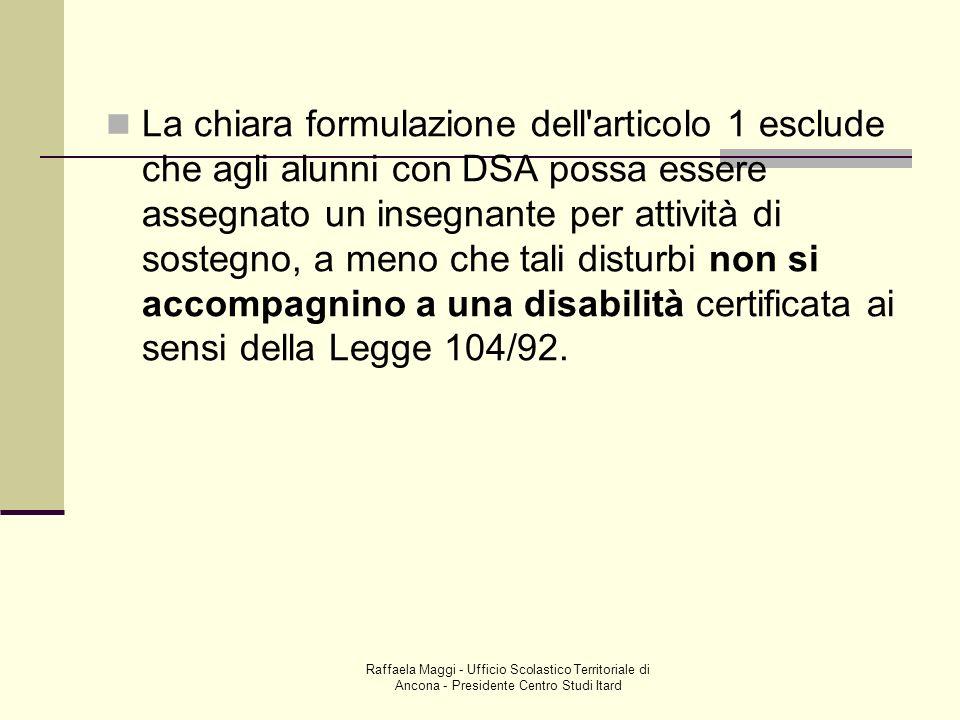 Raffaela Maggi - Ufficio Scolastico Territoriale di Ancona - Presidente Centro Studi Itard La chiara formulazione dell'articolo 1 esclude che agli alu