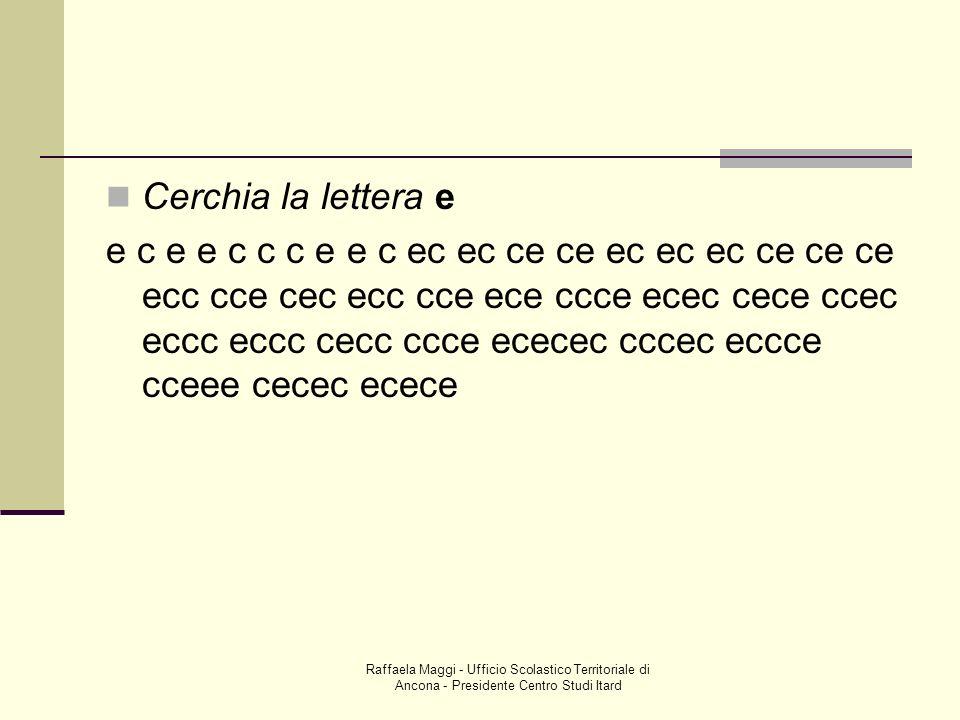 Raffaela Maggi - Ufficio Scolastico Territoriale di Ancona - Presidente Centro Studi Itard Cerchia la lettera e e c e e c c c e e c ec ec ce ce ec ec