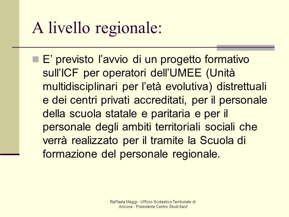 Raffaela Maggi - Ufficio Scolastico Territoriale di Ancona - Presidente Centro Studi Itard A livello regionale: E previsto lavvio di un progetto forma
