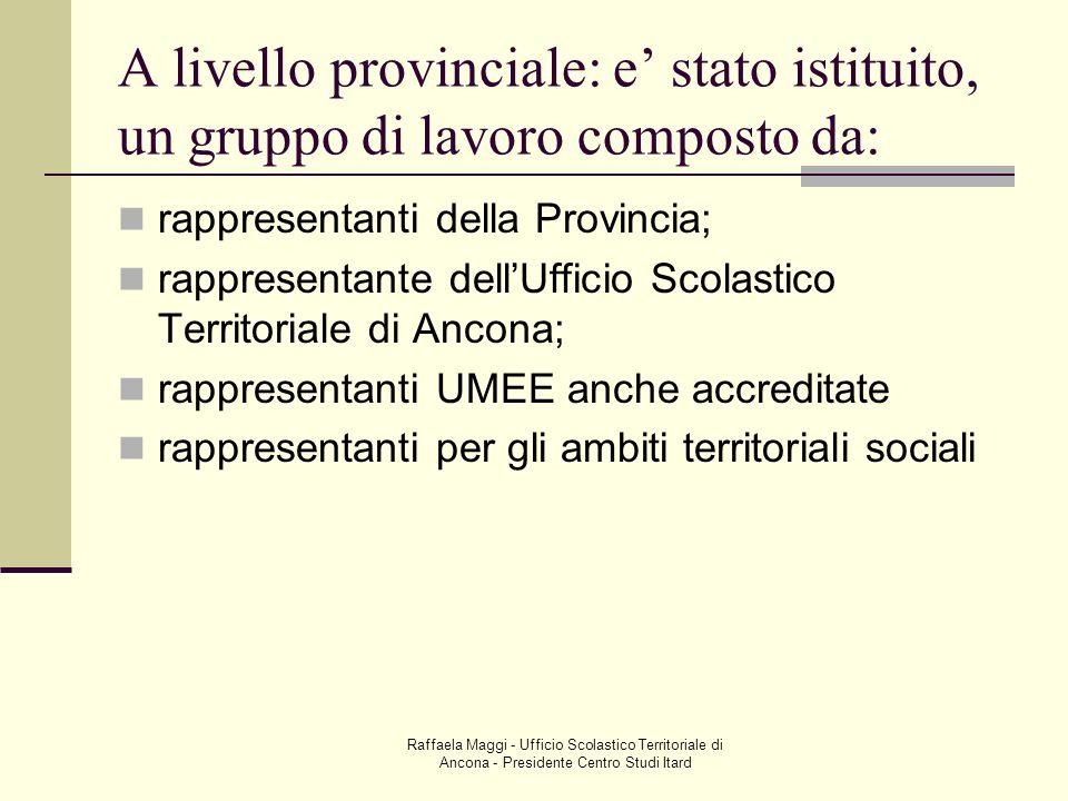 Raffaela Maggi - Ufficio Scolastico Territoriale di Ancona - Presidente Centro Studi Itard A livello provinciale: e stato istituito, un gruppo di lavo