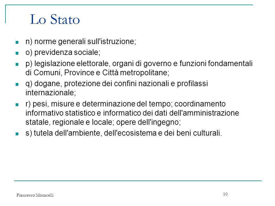 Francesco Monacelli 10 Lo Stato n) norme generali sull'istruzione; o) previdenza sociale; p) legislazione elettorale, organi di governo e funzioni fon