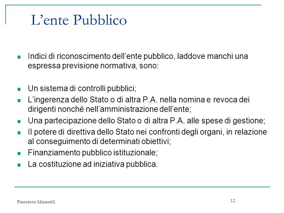 Francesco Monacelli 12 Lente Pubblico Indici di riconoscimento dellente pubblico, laddove manchi una espressa previsione normativa, sono: Un sistema d