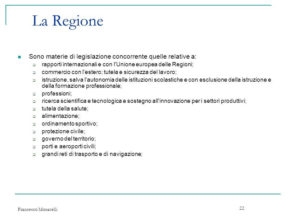 Francesco Monacelli 22 La Regione Sono materie di legislazione concorrente quelle relative a: rapporti internazionali e con l'Unione europea delle Reg