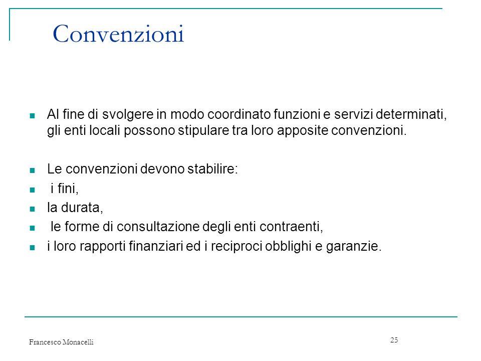 Francesco Monacelli 25 Convenzioni Al fine di svolgere in modo coordinato funzioni e servizi determinati, gli enti locali possono stipulare tra loro a