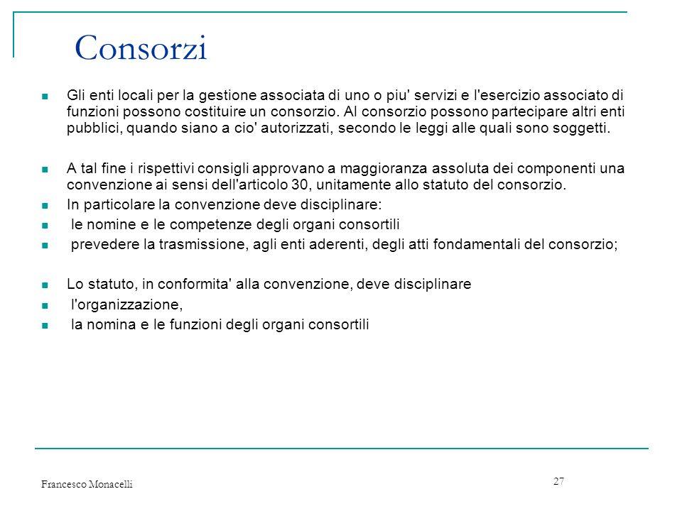 Francesco Monacelli 27 Consorzi Gli enti locali per la gestione associata di uno o piu' servizi e l'esercizio associato di funzioni possono costituire