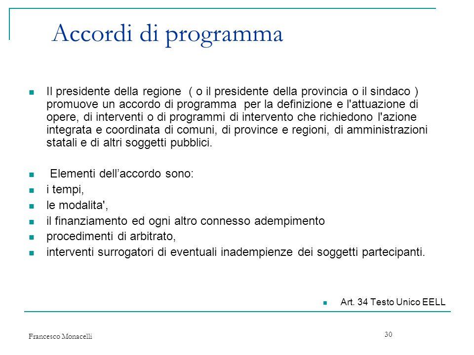 Francesco Monacelli 30 Accordi di programma Il presidente della regione ( o il presidente della provincia o il sindaco ) promuove un accordo di progra