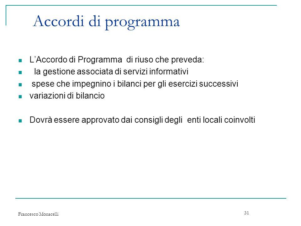Francesco Monacelli 31 Accordi di programma LAccordo di Programma di riuso che preveda: la gestione associata di servizi informativi spese che impegni