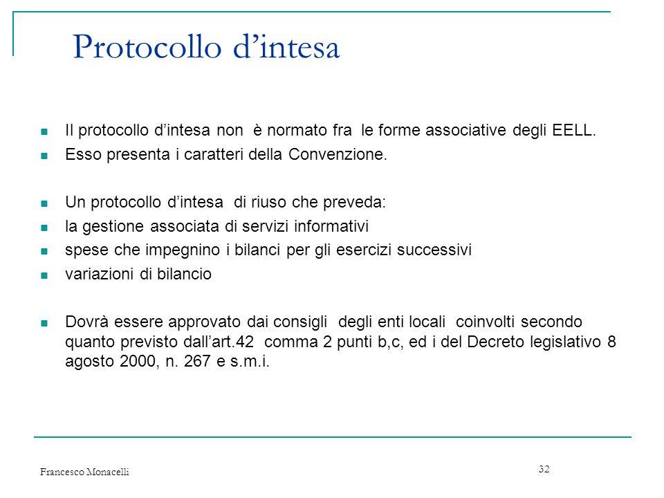 Francesco Monacelli 32 Protocollo dintesa Il protocollo dintesa non è normato fra le forme associative degli EELL. Esso presenta i caratteri della Con