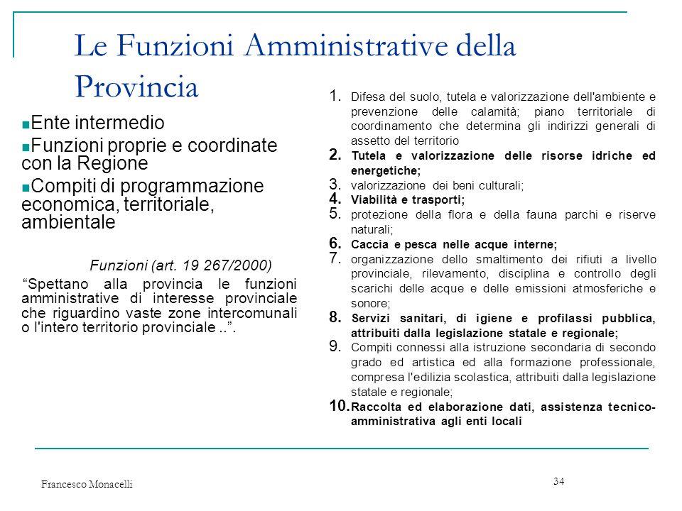 Francesco Monacelli 34 Le Funzioni Amministrative della Provincia Ente intermedio Funzioni proprie e coordinate con la Regione Compiti di programmazio