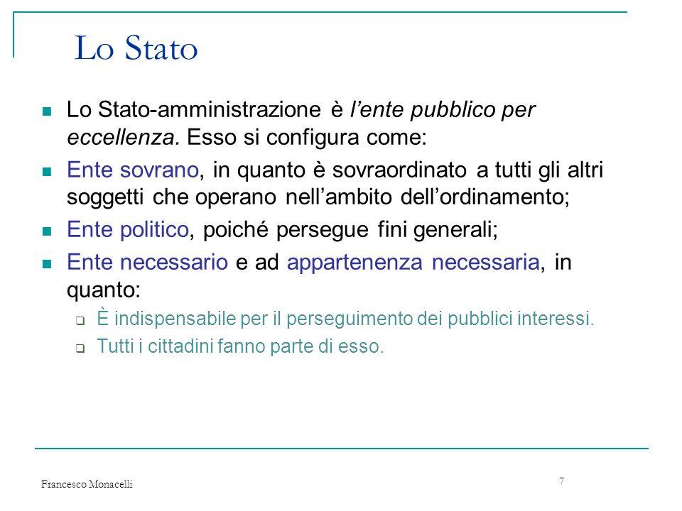 Francesco Monacelli 7 Lo Stato Lo Stato-amministrazione è lente pubblico per eccellenza. Esso si configura come: Ente sovrano, in quanto è sovraordina