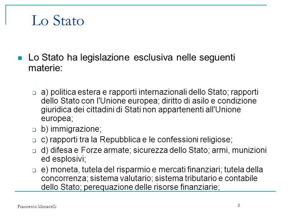 Francesco Monacelli 8 Lo Stato Lo Stato ha legislazione esclusiva nelle seguenti materie: a) politica estera e rapporti internazionali dello Stato; ra
