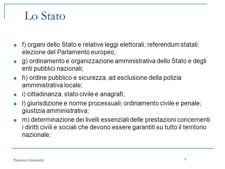 Francesco Monacelli 9 Lo Stato f) organi dello Stato e relative leggi elettorali; referendum statali; elezione del Parlamento europeo; g) ordinamento
