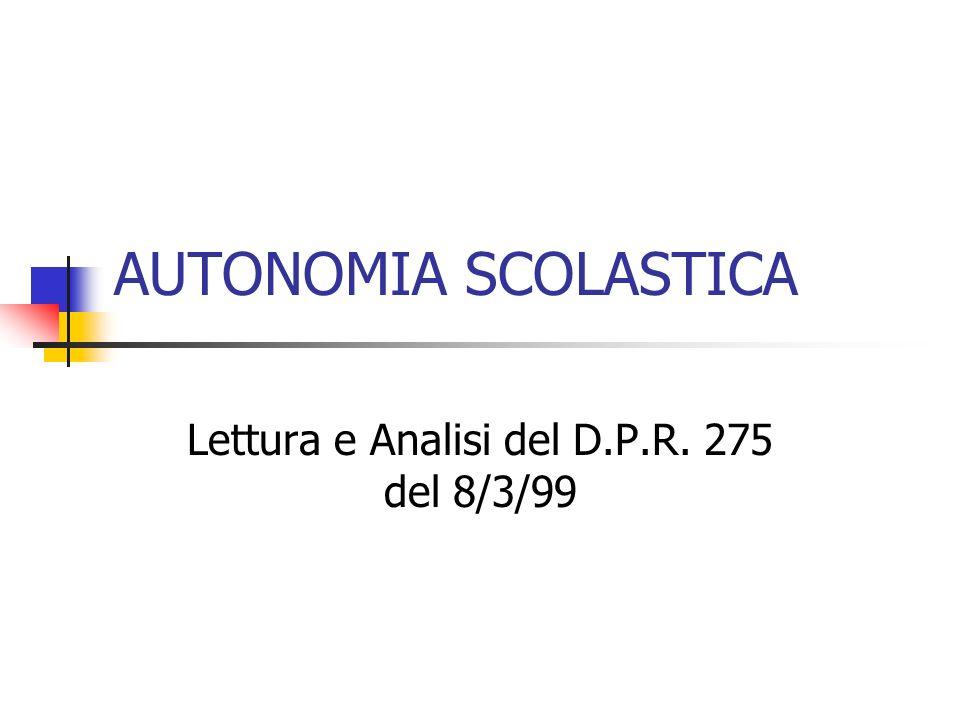 AUTONOMIA SCOLASTICA Lettura e Analisi del D.P.R. 275 del 8/3/99