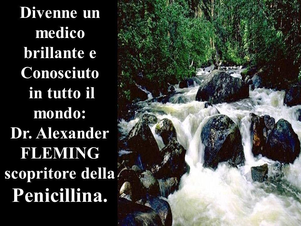Divenne un medico brillante e Conosciuto in tutto il mondo: Dr. Alexander FLEMING scopritore della Penicillina.