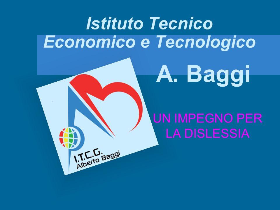 Istituto Tecnico Economico e Tecnologico UN IMPEGNO PER LA DISLESSIA A. Baggi