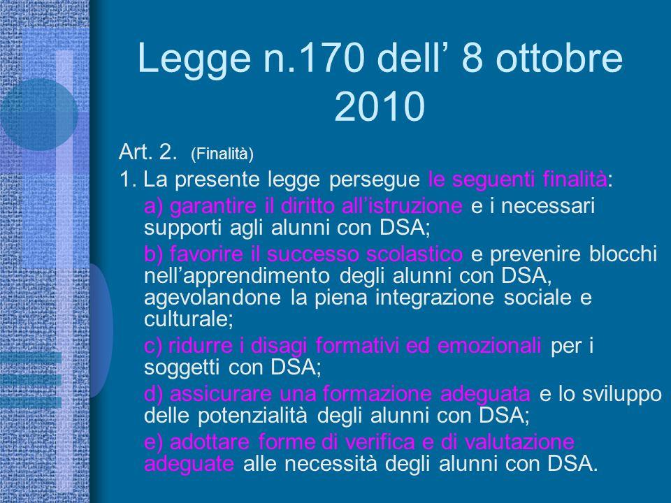 Legge n.170 dell 8 ottobre 2010 Art. 2. (Finalità) 1. La presente legge persegue le seguenti finalità: a) garantire il diritto allistruzione e i neces