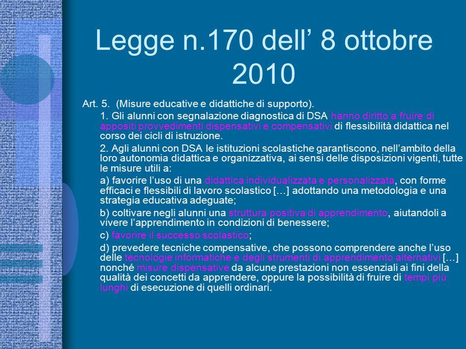 Legge n.170 dell 8 ottobre 2010 Art. 5. (Misure educative e didattiche di supporto). 1. Gli alunni con segnalazione diagnostica di DSA hanno diritto a