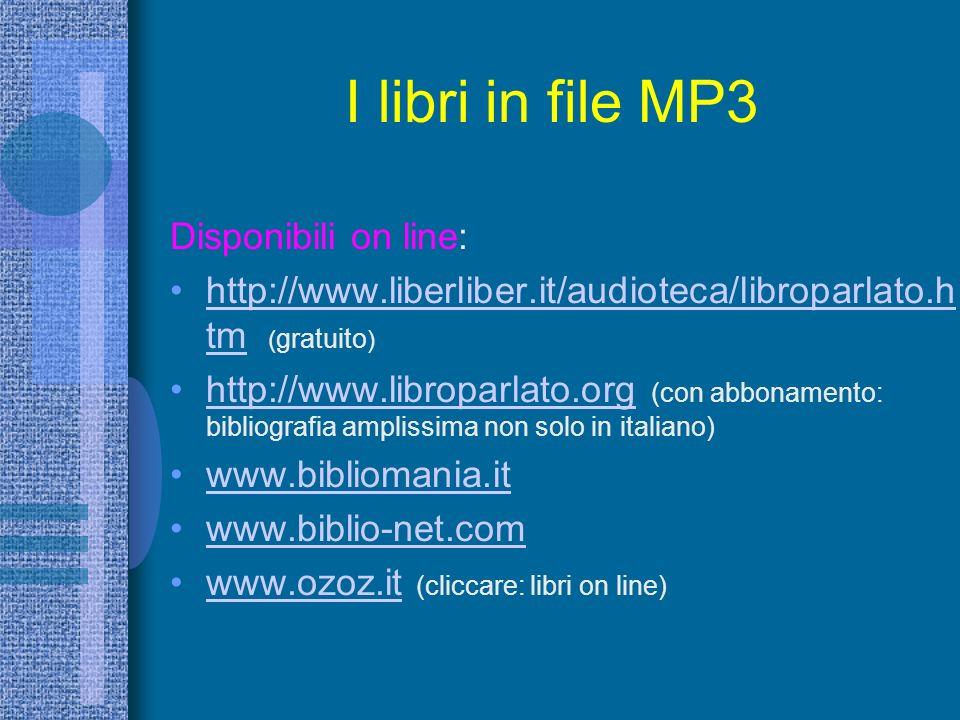 I libri in file MP3 Disponibili on line: http://www.liberliber.it/audioteca/libroparlato.h tm ( gratuito ) http://www.libroparlato.org (con abbonamento: bibliografia amplissima non solo in italiano) www.bibliomania.it www.biblio-net.com www.ozoz.it (cliccare: libri on line)